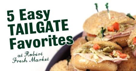 5 Easy Tailgate Favorites at Robért Fresh Market - Tailgating Food